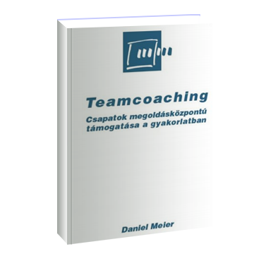 Teamcoaching  - Csapatok megoldásközpontú támogatása a gyakorlatban