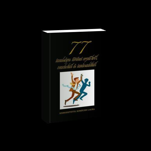 77 tanulságos történet vezetőkről coachoktól és tanácsadóktól